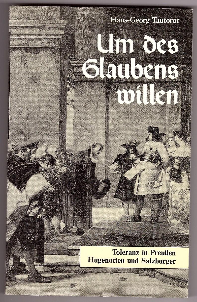 Image for Um des Glaubens willen; Toleranz in Preußen - Hugenotten und Salzburger