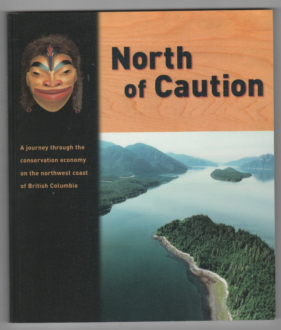 Image for North of Caution; A journey through the conservation economy on the northwest coast of British Columbia