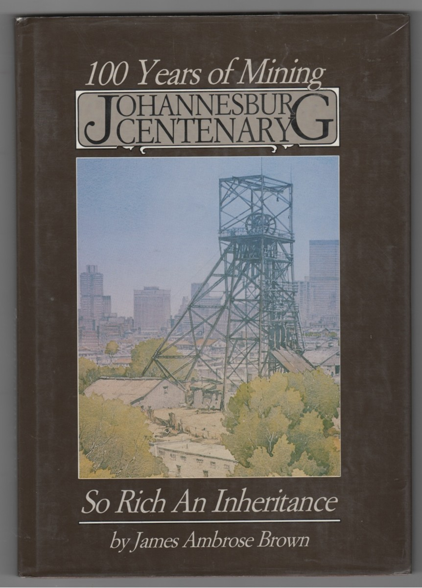 Image for 100 Years of Mining Johannesburg Centenary So Rich An Inheritance