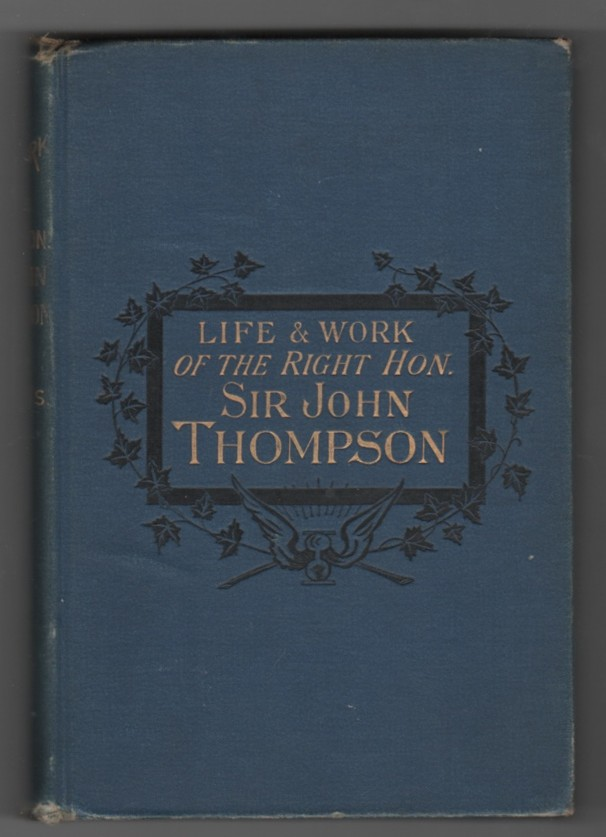 Image for Life and Works of the Rt. Hon. Sir John Thompson P.C., K.C.M.G., Q.C. Prime Minister of Canada