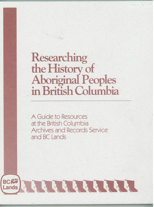 Image for Researching the History of Aboriginal Peoples in British Columbia  A guide to resources at the British Columbia Archives and Records Service and BC Lands