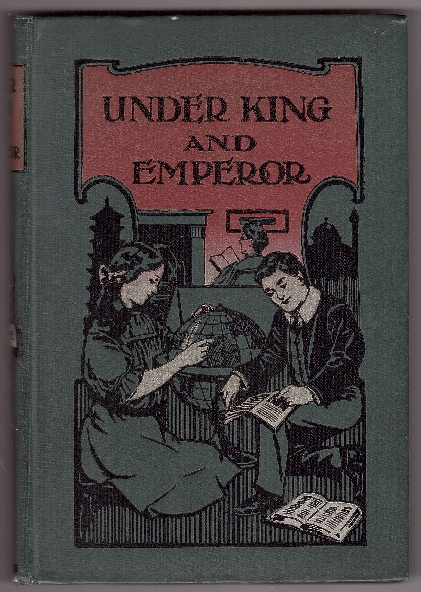 Image for Under King and Emperor or How the Gospel Reached Scotland and the Empire of India, with the Life Stories of the Pioneer Missionaries who Carried it Thither