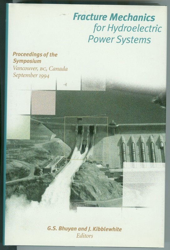 Image for Fracture Mechanics for Hydroelectric Power Systems; Proceedings of the Symposium - Vancouver, BC Canada ,September 1994