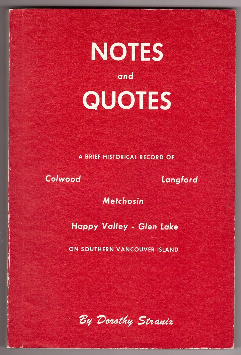 Image for Notes and Quotes;  A brief historical record of Colwood, Langford, Metchosin, Happy Valley-Glen Lake on southern Vancouver Island