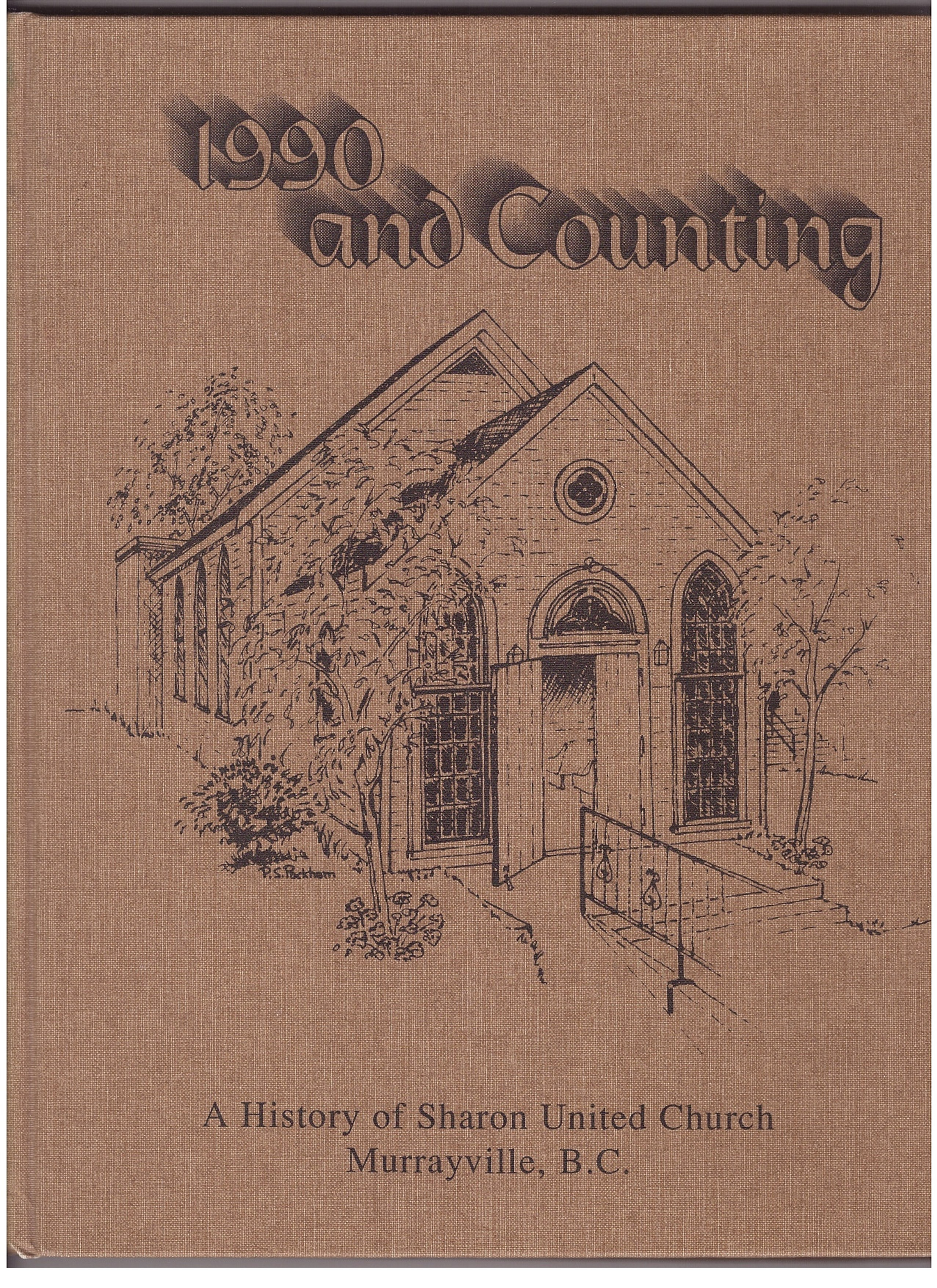 Image for 1990 and Counting, a History of Sharon United Church, Murrayville, B. C.