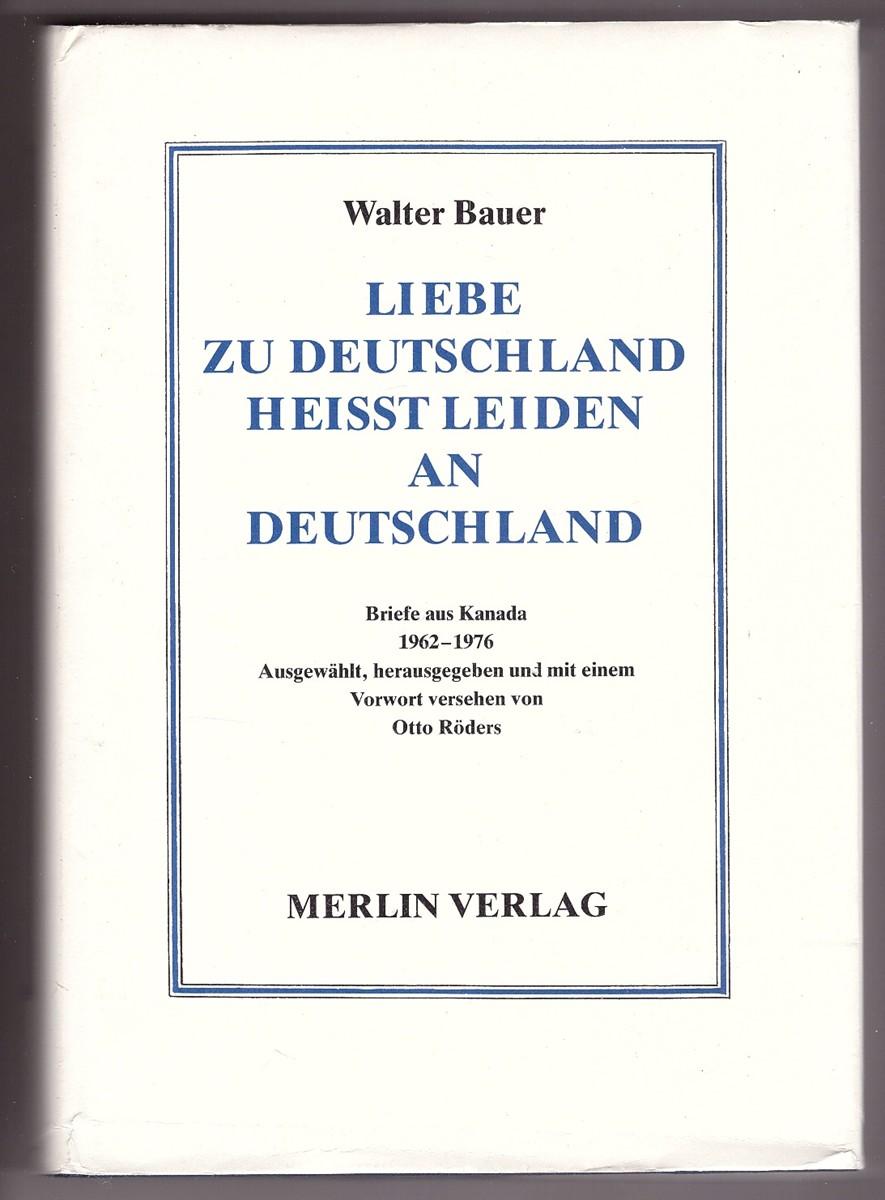 Image for Liebe zu Deutschland heisst leiden an Deutschland  Briefe aus Kanada 1962-1976 - Ausgewahlt, herausgegeben und mit einem Vorwort versehen non Otto Roders