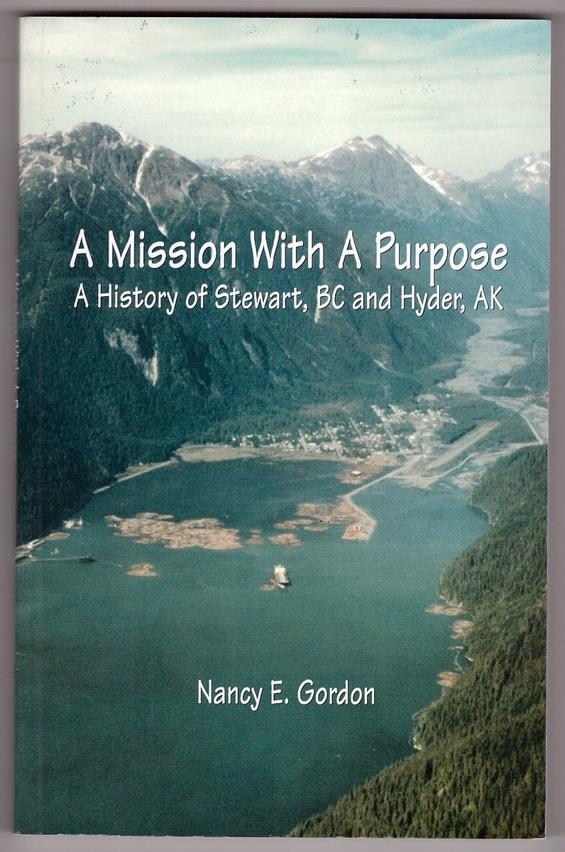 Image for A Mission With a Purpose  A History of Stewart, British Columbia, and Hyder, Alaska