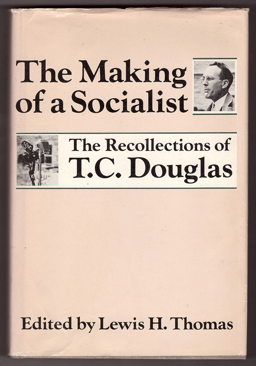 Image for The Making of a Socialist;  The Recollections of T.C. Douglas