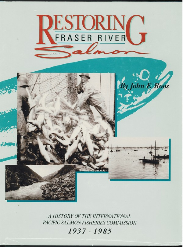Image for Restoring Fraser River Salmon;  A history of the International Pacific Salmon Fisheries Commission, 1937-1985