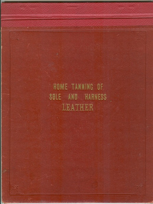 Image for Home Tanning of Sole and Harness Leather; with Notes on Raw Hide and Robe Making