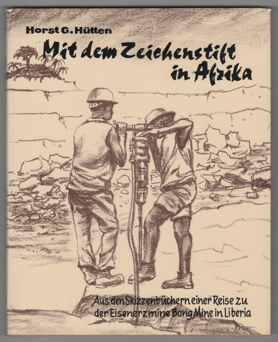 Image for Impressions of Liberia = Mit dem Zeichenstift Afrika :   From the sketch-books of a journey to the Bong Range Iron Ore Mine in Liberia = aus den Skizzenbuchern ... zu der Eisenerzmine Bong Mine in Liberia