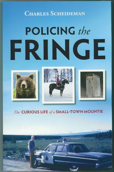 Image for Policing the Fringe  The Curious Life of a Small-Town Mountie