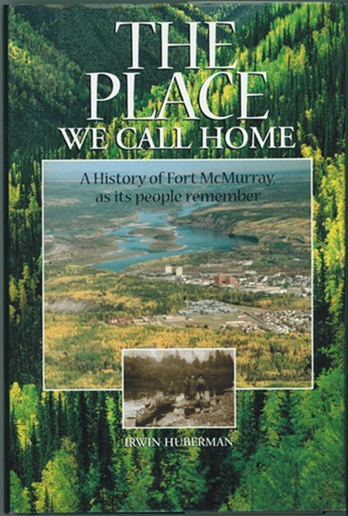 Image for The Place We Call Home  A history of Fort McMurray, as its people remember, 1778-1980