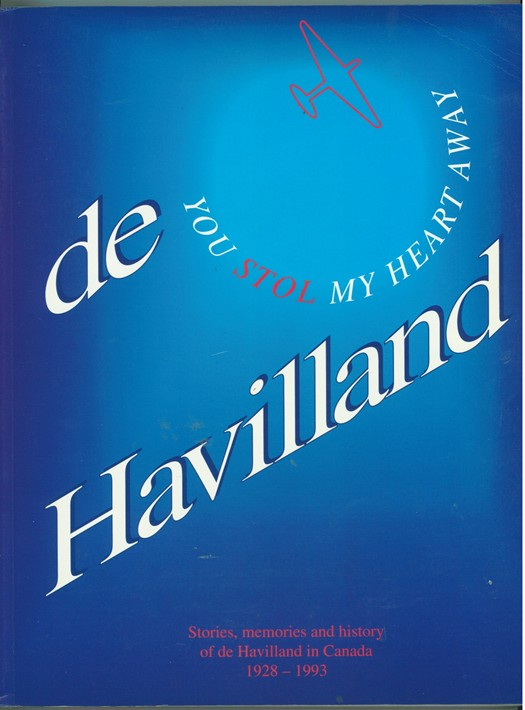 Image for de Havilland ; You STOL My Heart Away Stories, Memories and History of de Havilland In Canada 1928-1993