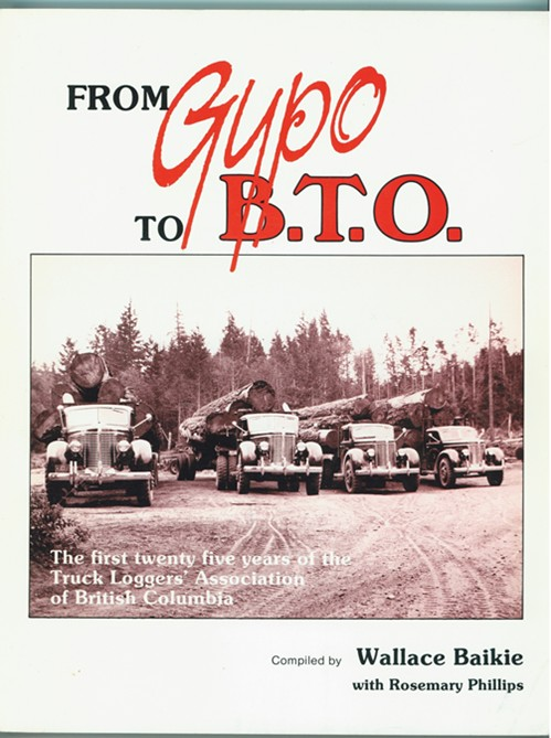 Image for From Gypo to B.T.O  The first twenty five years of the Truck Loggers Association of British Columbia