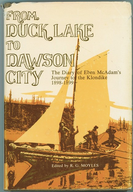 Image for From Duck Lake to Dawson City  The diary of Eben McAdam's journey to the Klondike, 1898-1899