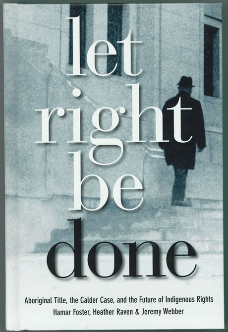 Image for Let Right Be Done  Aboriginal Title, the Caler Case, and the Future of Indigenous Rights