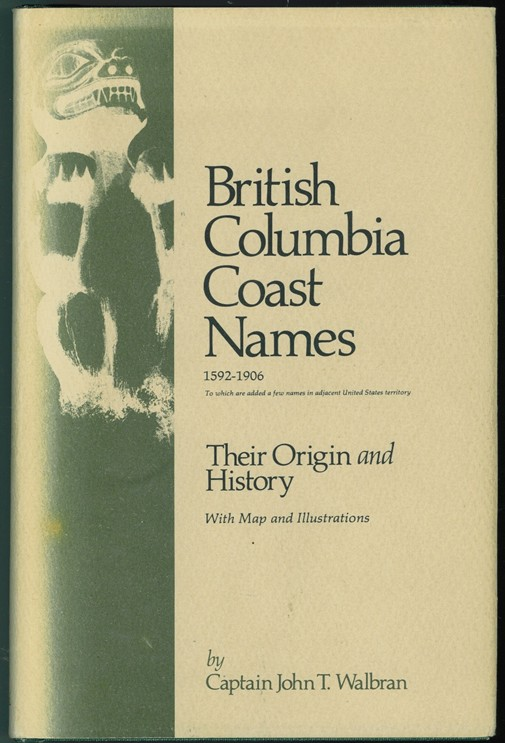 Image for British Columbia Coast names 1592-1906  To which are added a few names in adjacent United States territory: Their Origin and History with map and illustrations