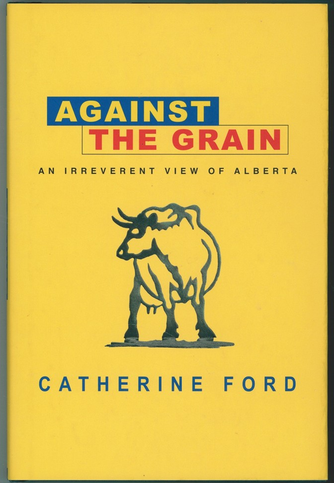 Image for Against the Grain  An Irreverent View of Alberta