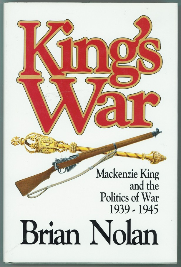 Image for King's War ; Mackenzie King amd the Politics of War 1939-1945
