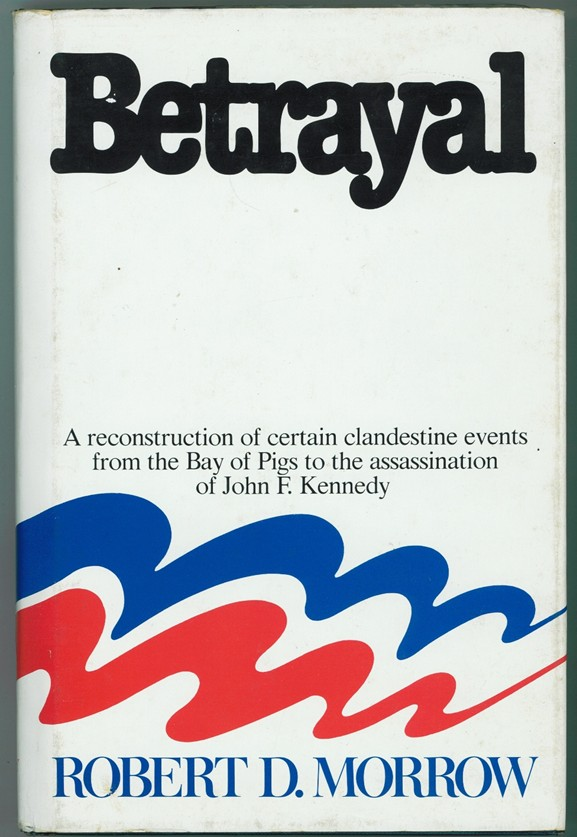 Image for Betrayal A reconstruction of certain clandestine events from the Bay of Pigs to the assassination of John F. Kennedy