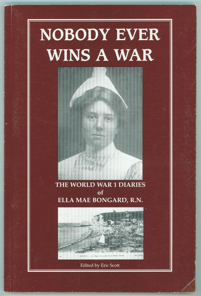 Image for Nobody Ever Wins a War  The World War I Diaries of Ella Mae Bongard, RN