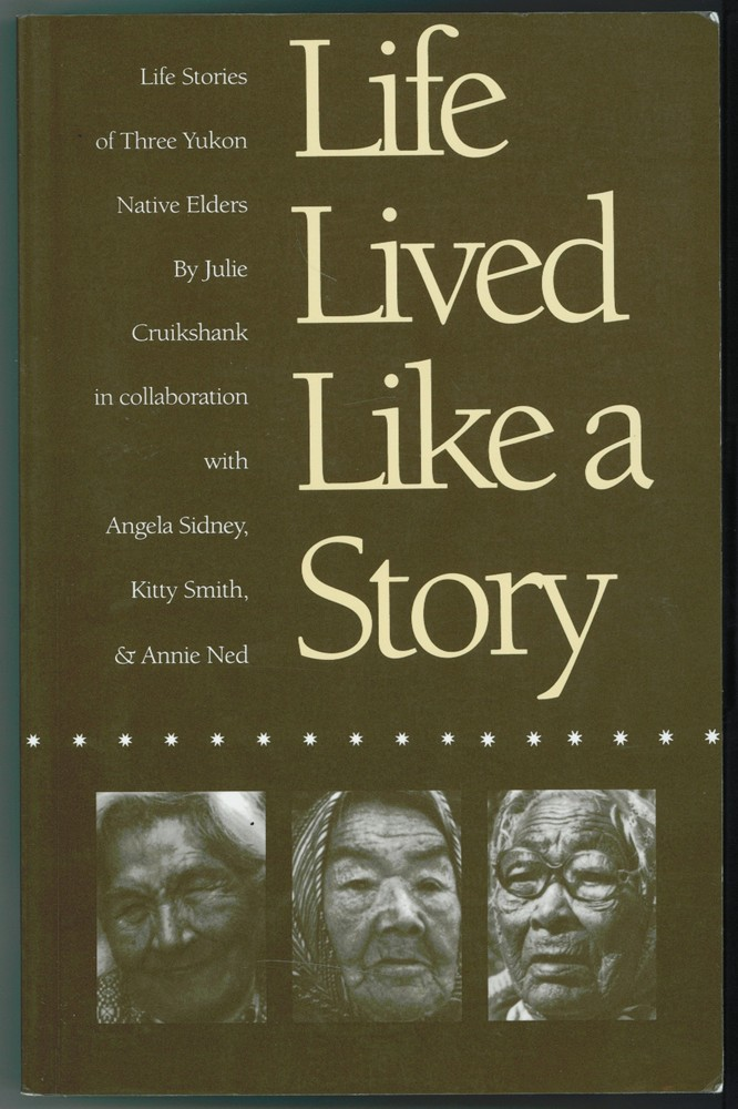 Image for Life Lived Like a Story  Life Stories of Three Yukon Elders
