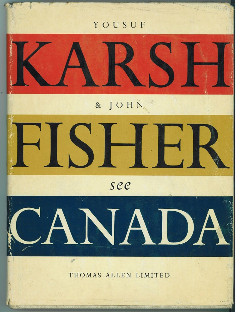 Image for Canada, as seen by the camera of Yousuf Karsh and described in words by John Fisher