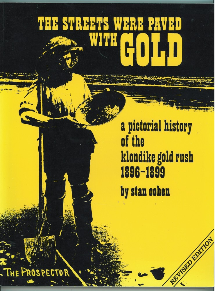 Image for The Streets Were Paved With Gold  A Pictorial History of the Klondike Gold Rush 1896-99