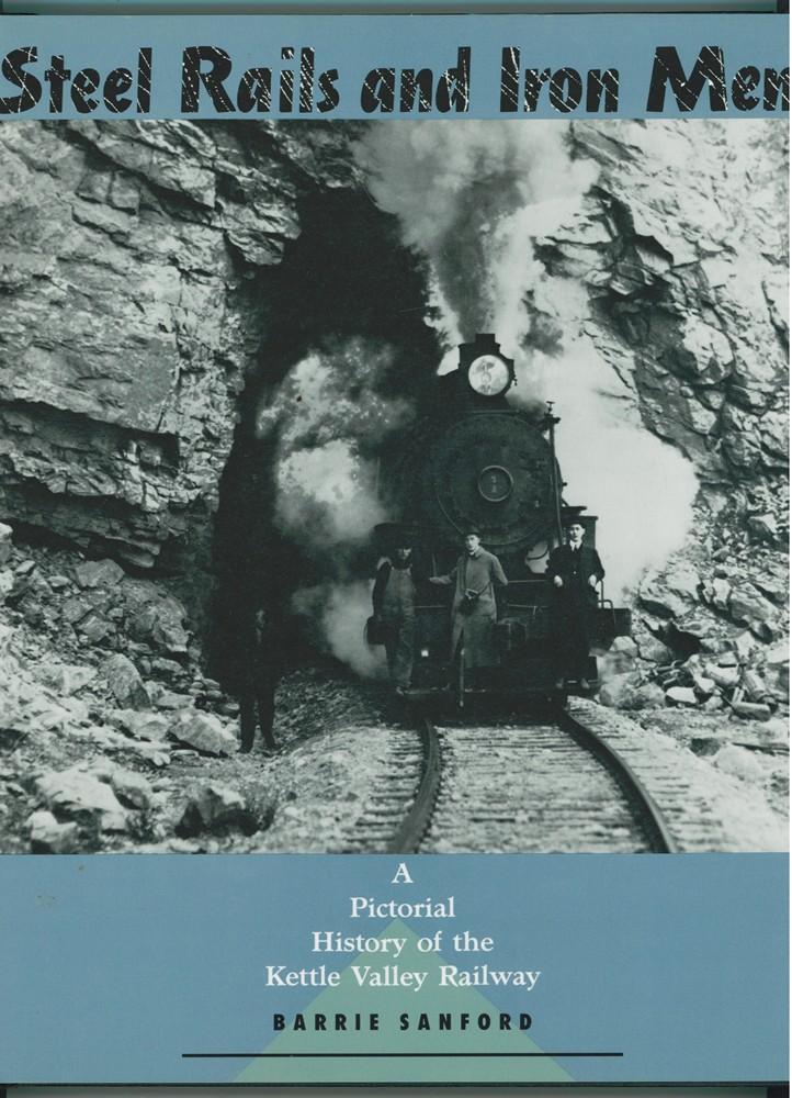 Image for Steel Rails and Iron Men  A Pictorial History of the Kettle Valley Railway