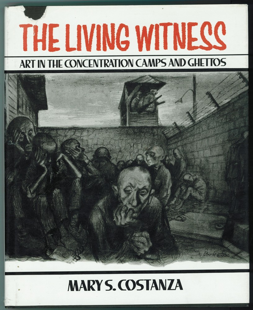 Image for The Living Witness  Art in the Concentration Camps and Ghettos