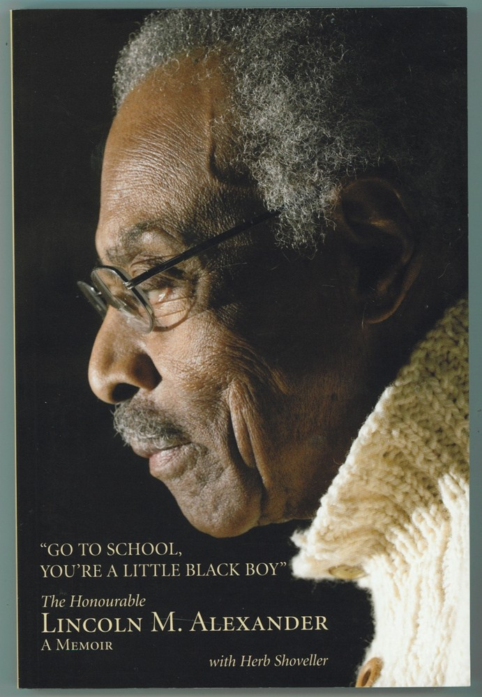 Image for Go to School, You're a Little Black Boy  The Honourable Lincoln M. Alexander: A Memoir