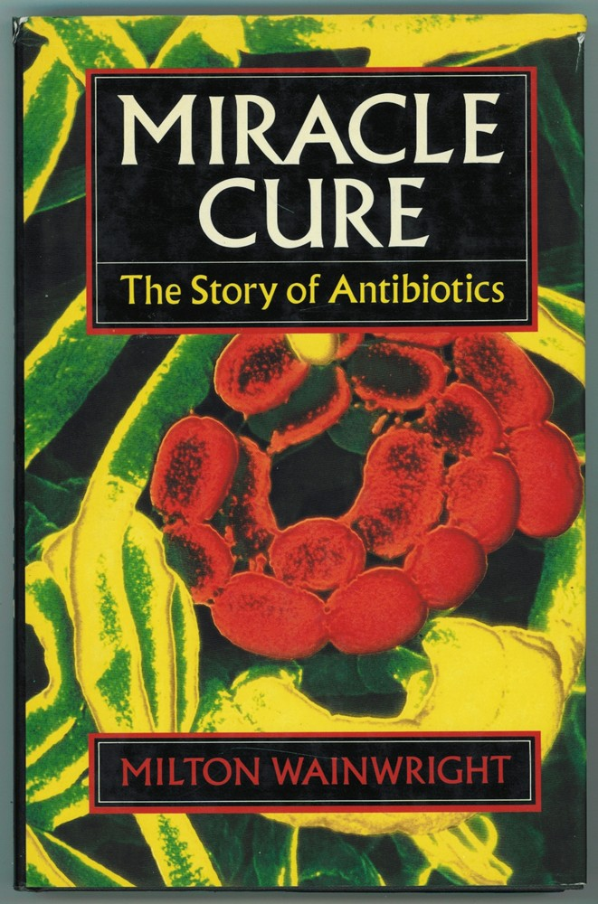 Image for Miracle Cure   The Story of Penicillin and the Golden Age of Antibiotics