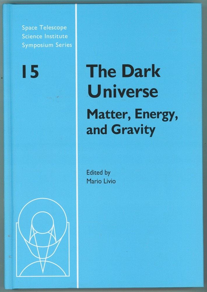 Image for The Dark Universe  Matter, Energy and Gravity