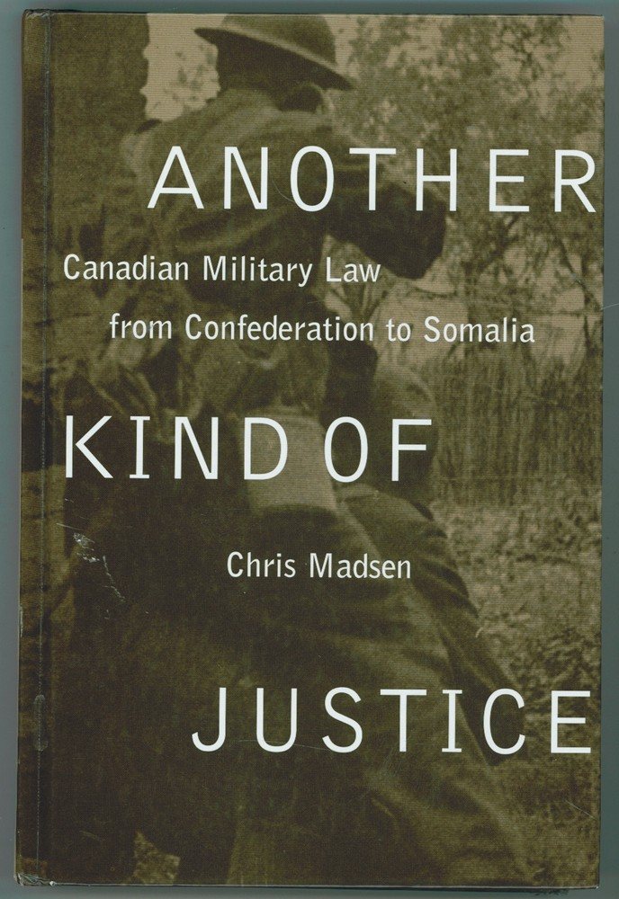 Image for Another Kind of Justice  Canadian Military Law from Confederation to Somalia