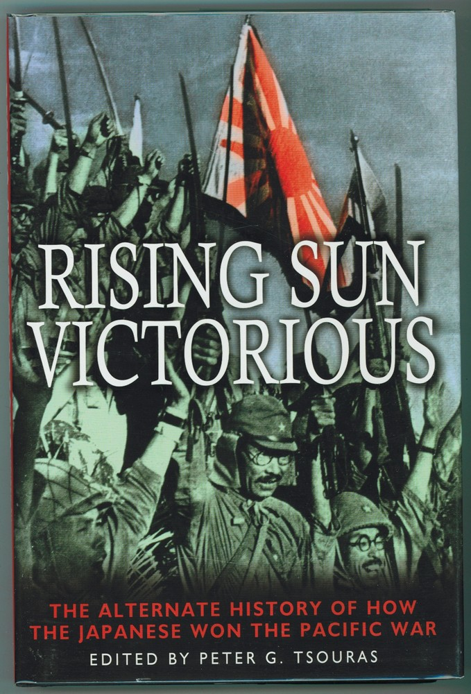 Image for Rising Sun Victorious  The Alternate History of How the Japanese won the Pacific War