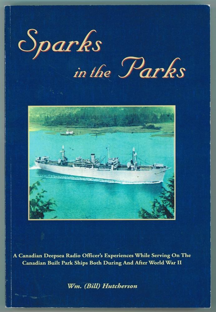 Image for Sparks in the Parks  The experiences of a Canadian radio officer while serving on the wartime built deep-sea freighters of Canada's fourth service, the Canadian Merchant Navy