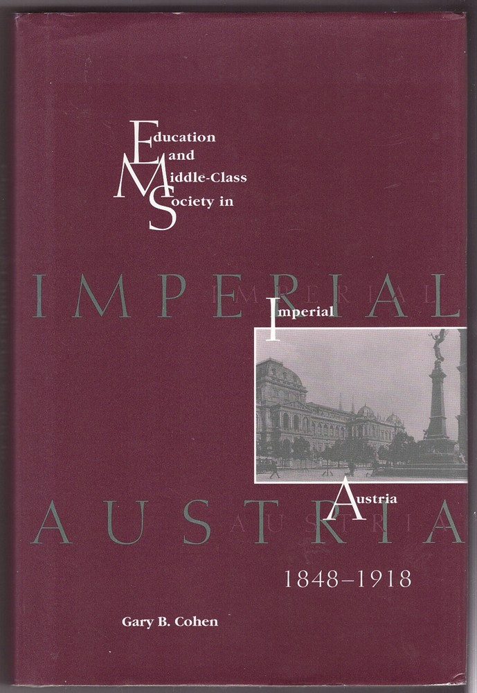Image for Education and Middle Class Society in Imperial Austria, 1848-1918