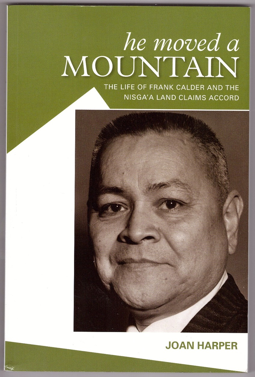 Image for He Moved A Mountain  The Life of Frank Calder and the Nisga'a Land Claims Accord