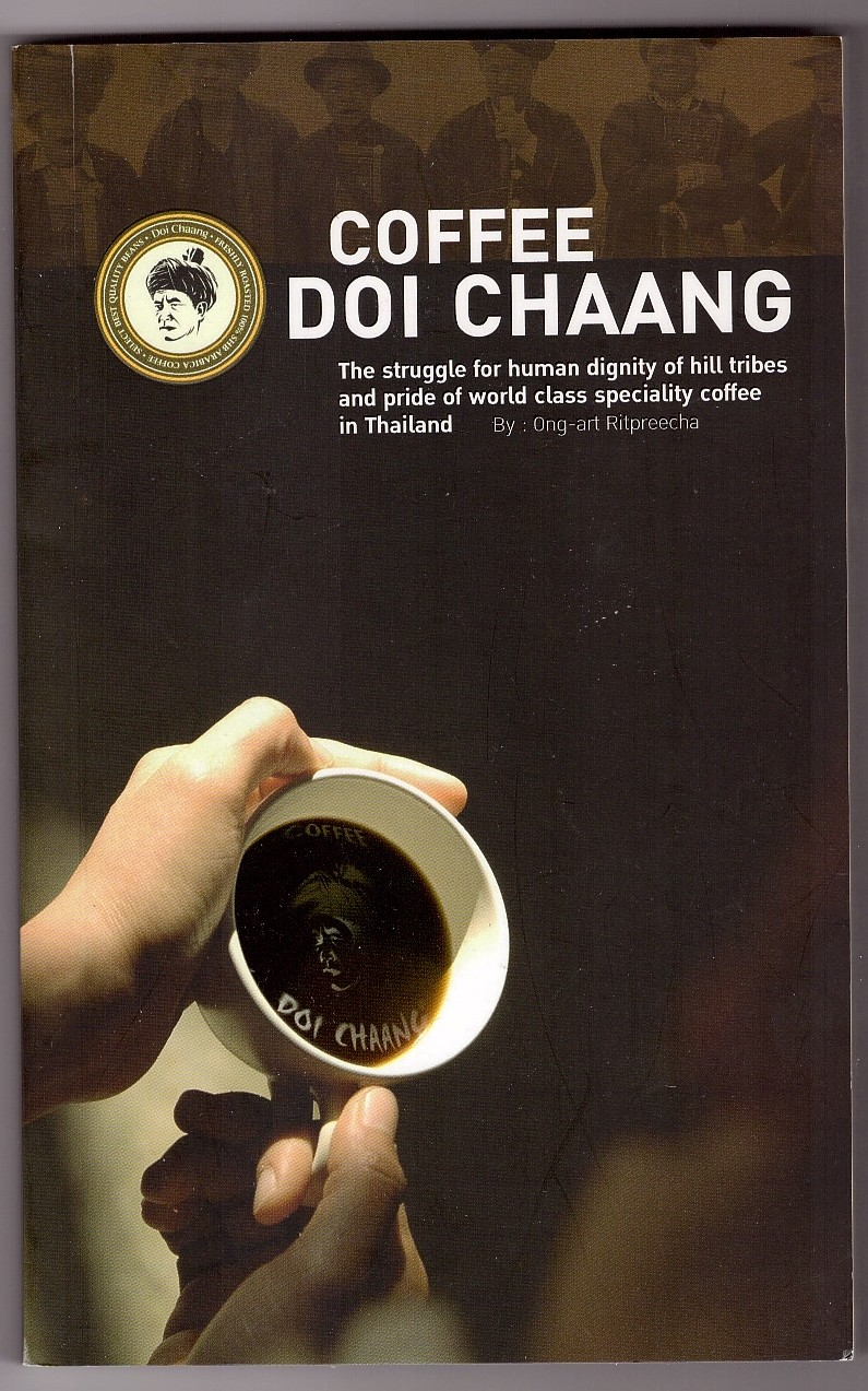 Image for Coffee Doi Chaang;  The struggle for human dignity of hill tribes and pride of world class speciality coffee in Thailand