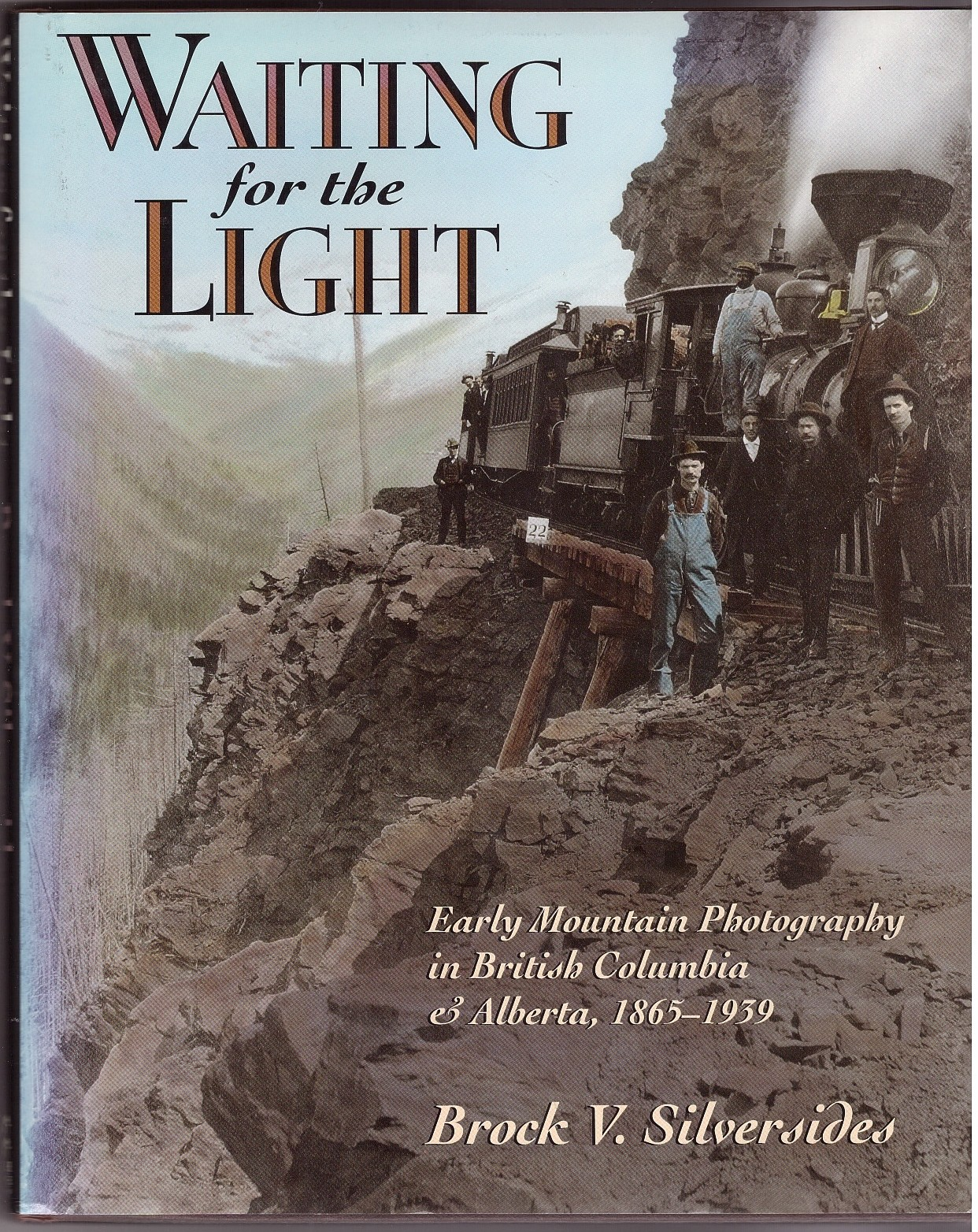 Image for Waiting for the Light  Early Mountain Photography in British Columbia and Alberta, 1865-1939