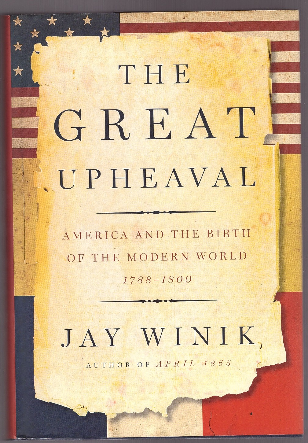 Image for The Great Upheaval  America and the Birth of the Modern World, 1788-1800