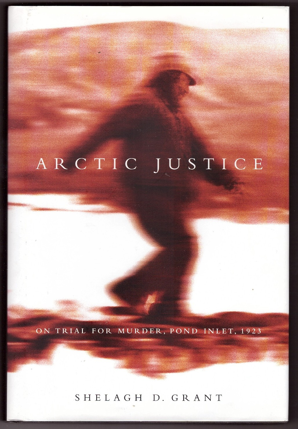 Image for Arctic Justice  On Trial for Murder, Pond Inlet, 1923