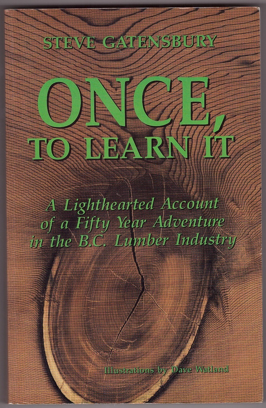 Image for Once, to Learn It  A Lighthearted Account of a Fifty Year Adventure in the B.C. Lumber Industry
