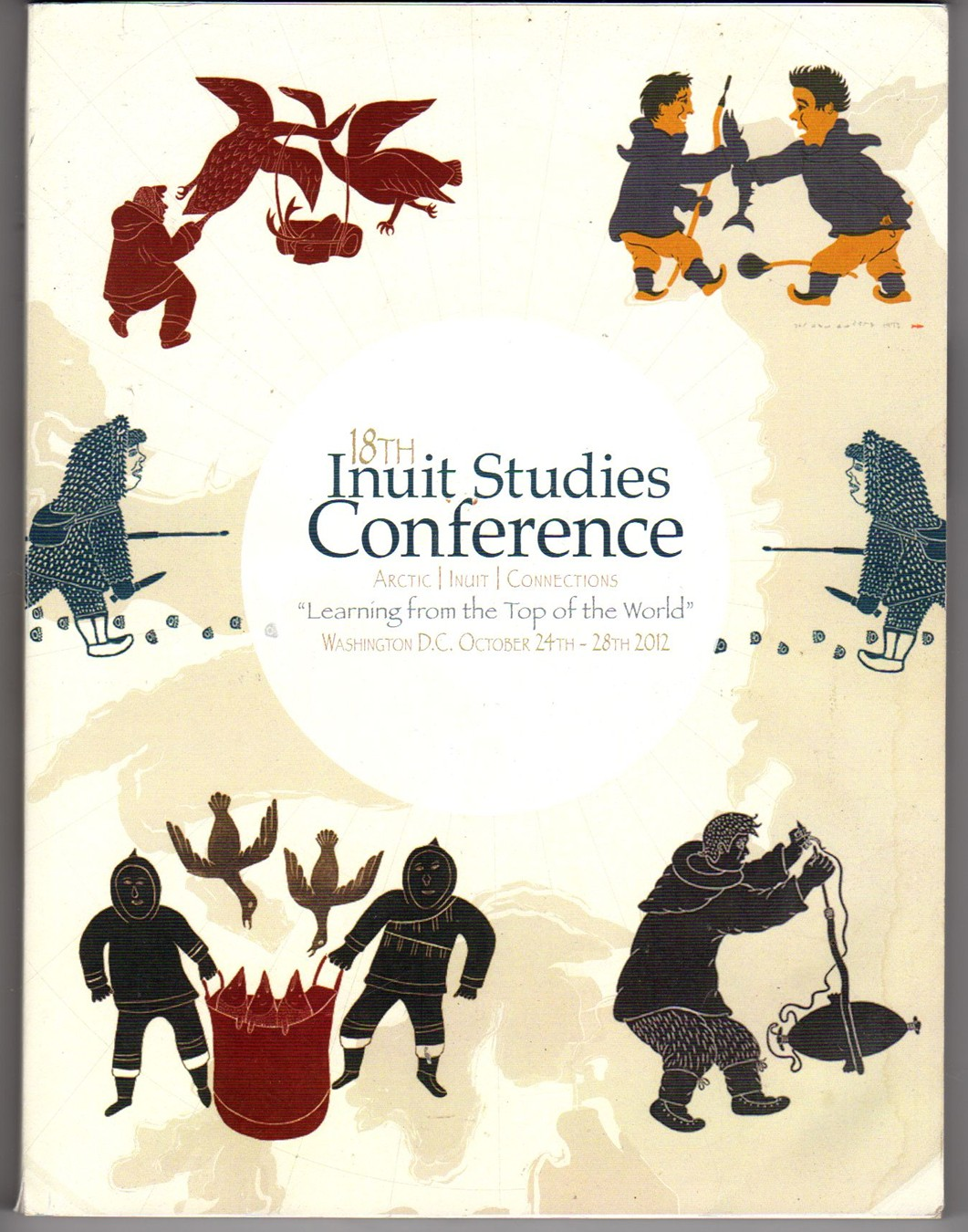 Image for 18th Inuit Studies Conference; Arctic Inuit Connections Learning From the Top of the World