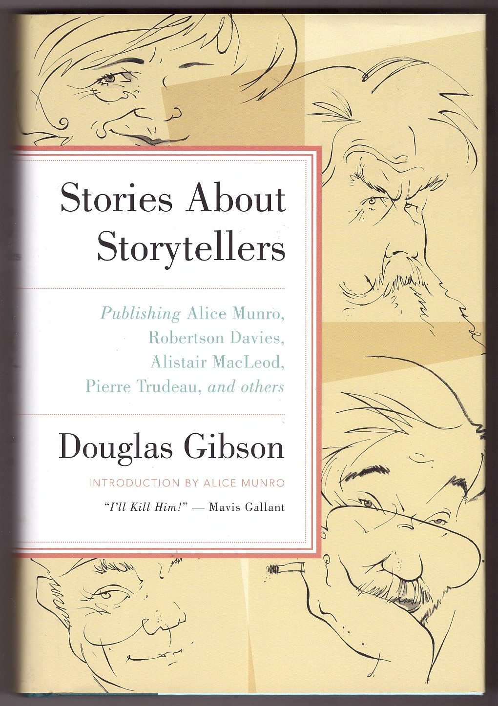 Image for Stories about Storytellers  Publishing Alice Munro, Robertson Davies, Alistair MacLeod, Pierre Trudeau, and Others