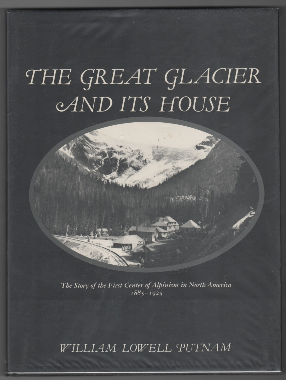 Image for The Great Glacier and Its House  The Story of the First Center of Alpinism in North America, 1885-1925