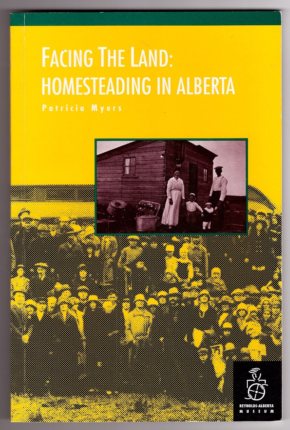 Image for Facing The Land  Homesteading In Alberta