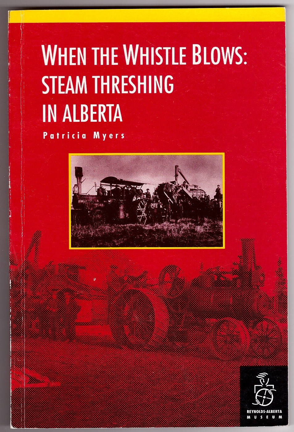 Image for When The Whistle Blows  Steam Threshing In Alberta