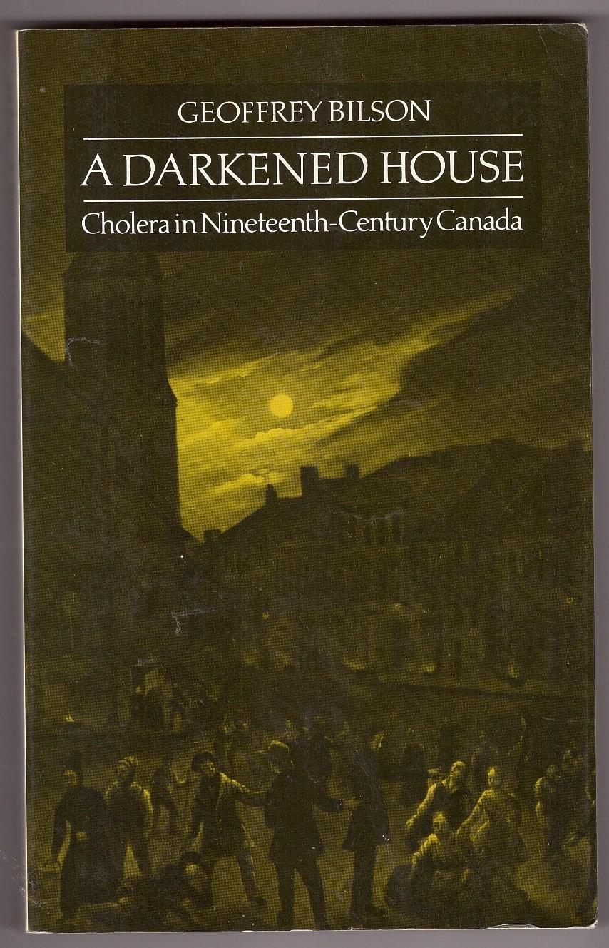 Image for Darkened House  Cholera in Nineteenth Century Canada : 1832-1871